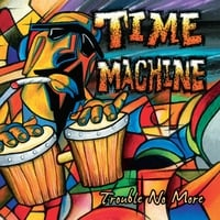 Trouble No More | Time Machine