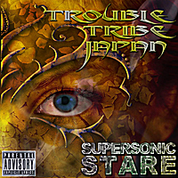 Trouble Tribe Japan | Supersonic Stare