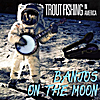 Trout Fishing in America: Banjos on the Moon