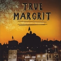 True Margrit | The Juggler's Progress