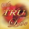 TRU: With TRU Love