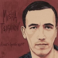 Misha Tsiganov | Always Going West
