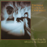 Thomas Tedesco | Don't Ever Be Afraid to BE Ascared