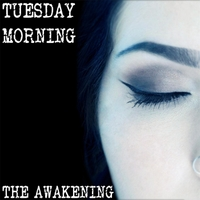 Tuesday Morning | The Awakening