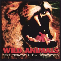 Duke Tumatoe & The Power Trio | Wild Animals