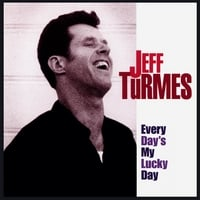 Jeff Turmes | Every Day's My Lucky Day