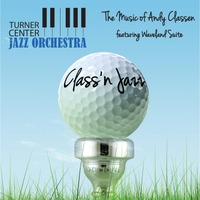 Turner Center Jazz Orchestra | Class 'n Jazz: The Music of Andy Classen