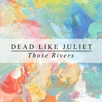 Dead Like Juliet | Those Rivers
