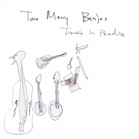 Two Many Banjos | Trouble In Paradise