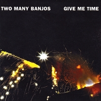 Two Many Banjos | Give Me Time