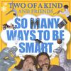 TWO OF A KIND: So Many Ways To Be Smart