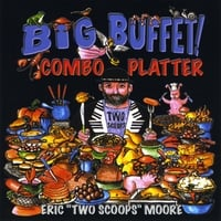 Eric Two Scoops Moore | Big Buffet Combo Platter