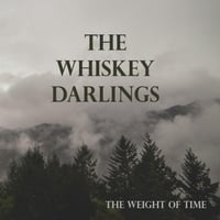 Weight Of Time >> The Whiskey Darlings The Weight Of Time Cd Baby Music Store