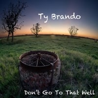 Ty Brando | Don't Go to That Well