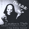 THE YELLOW DAY BRIGADE: Taxation is Theft / Stop Kidding Yourself