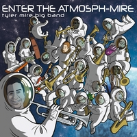 Tyler Mire Big Band | Enter the Atmosph-Mire