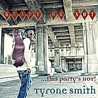 Tyrone Smith | Ready or Not This Party's Hot