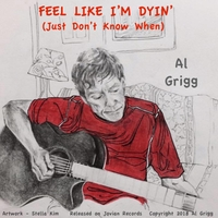 Al Grigg | Feel Like I'm Dyin' (Just Don't Know When)