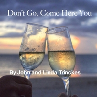 John Trinckes & Linda Trinckes | Don't Go, Come Here You