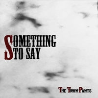 The Town Pants | Something to Say