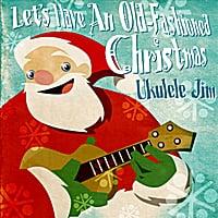 Ukulele Jim | Let's Have An Old Fashioned Christmas