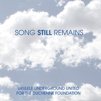 Various Artists | Song Still Remains: Ukulele Underground United for the Duchenne Foundation