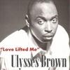 Ulysses Brown: Love Lifted Me