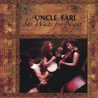 Uncle Earl | She Waits For Night
