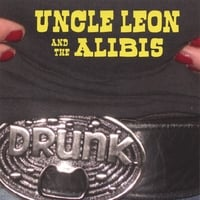 Uncle Leon and the Alibis | Drunk