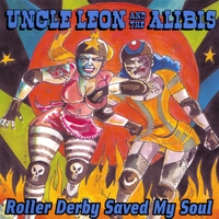 Uncle Leon and the Alibis | Roller Derby Saved My Soul
