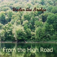 Under the Bridge | From the High Road