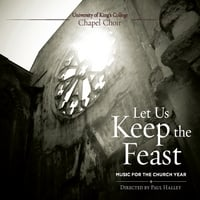 University of King's College Chapel Choir & Paul Halley | Let Us Keep the Feast