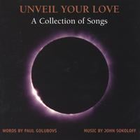 Paul Golubovs and John Sokoloff | Unveil Your Love -- A Collection Of Songs