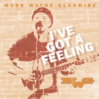Mark Wayne Glasmire | I've Got a Feeling