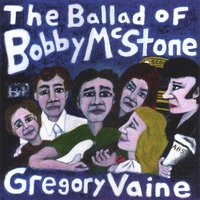Gregory Vaine | The Ballad of Bobby McStone