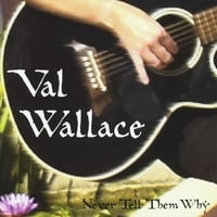 Val Wallace | Never Tell Them Why