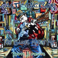 Vasti Jackson | The Blues Made Me (Roots and Fruits)