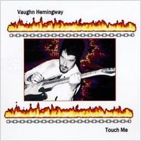 VAUGHN HEMINGWAY: Touch Me