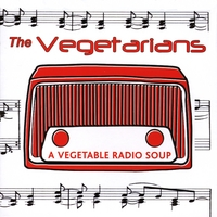 The Vegetarians | A Vegetable Radio Soup