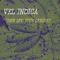 Vel Indica | Turn Off Your Devices