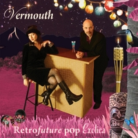Vermouth | Retrofuture Pop Exotica