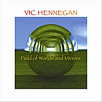 Vic Hennegan | Field of Worlds and Mirrors