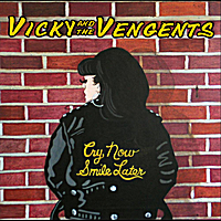 Vicky and the Vengents | Cry Now Smile Later