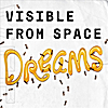 Visible from Space: Dreams