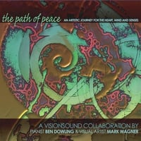 Ben Dowling-pianist • Mark Wagner-painter | The Path of Peace Visionsound - DualDisc (Audio CD/Multimedia DVD)