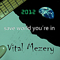 Vital Mezery | 2012 Save the World You're In