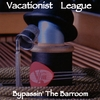 VACATIONIST LEAGUE: Bypassin' the Barroom