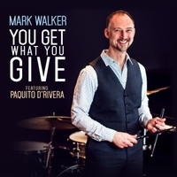 Mark Walker & Paquito D'rivera | You Get What You Give