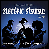 Vong Pak | Blue and White: Electric Shaman Live (feat. John Chang & Jorge Mesa)