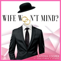 Latoya Cooper | Wife Won't Mind?